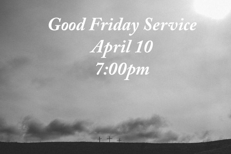 Good Friday Service - April 10, 7:00pm